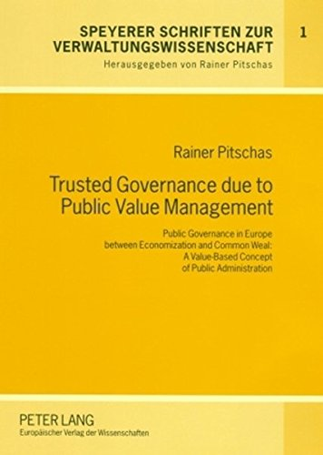 Trusted Governance due to Public Value Management: Public Governance in Europe between Economization and Common Weal: A Value-Based Concept of Pub