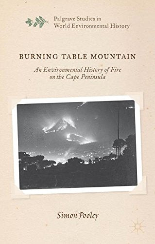 Burning Table Mountain: An Environmental History of Fire on the Cape Peninsula (Palgrave Studies in World Environmental History)