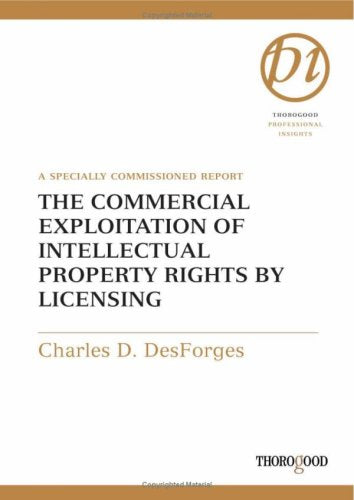 The Commercial Exploitation of Intellectual Property Rights by Licensing (Thorogood Reports)