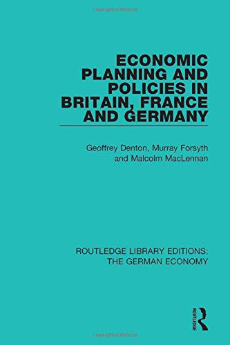 Economic Planning and Policies in Britain, France and Germany (Routledge Library Editions: The German Economy) (Volume 3)