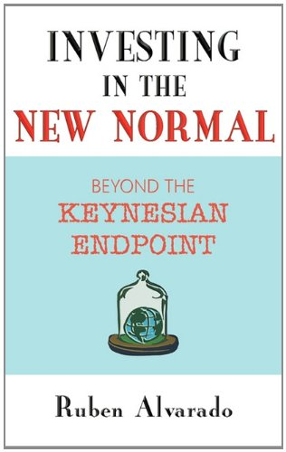 Investing in the New Normal: Beyond the Keynesian Endpoint