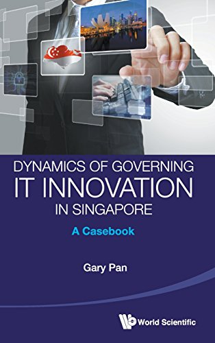 Dynamics of Governing It Innovation in Singapore: A Casebook