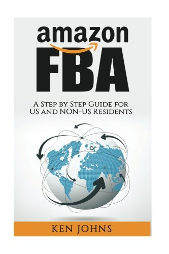 Amazon FBA: Step by Step How to Guide to Selling with Fulfillment by Amazon for US and Non-US Residents (Passive Income Online Business)