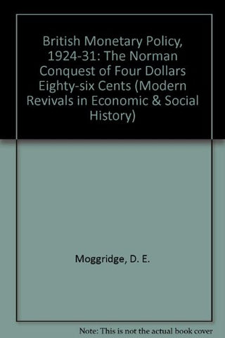 British Monetary Policy 1924-1931: The Norman Conquest of $4.86 (Department of Applied Economics Monographs)
