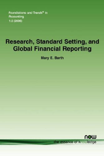 Research, Standard Setting, and Global Financial Reporting (Foundations and Trends(r) in Accounting)