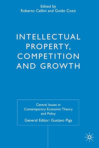 Intellectual Property, Competition and Growth (Central Issues in Contemporary Economic Theory and Policy)