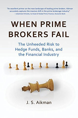 When Prime Brokers Fail: The Unheeded Risk to Hedge Funds, Banks, and the Financial Industry