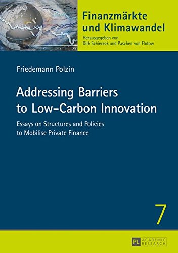 Addressing Barriers to Low-Carbon Innovation: Essays on Structures and Policies to Mobilise Private Finance (Finanzmärkte und Klimawandel)