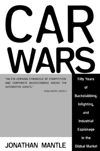 Car Wars: Fifty Years of Backstabbing, Infighting, And Industrial Espionage ....