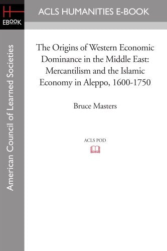 The Origins of Western Economic Dominance in the Middle East: Mercantilism and the Islamic Economy in Aleppo, 1600-1750 (New York University Studi