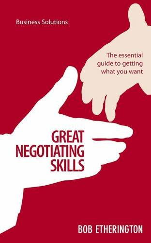 Great Negotiating Skills: The Essential Guide To Getting What You Want (Business Solutions)