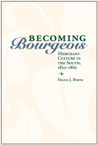 Becoming Bourgeois: Merchant Culture in the South, 1820-1865 (New Directions In Southern History)