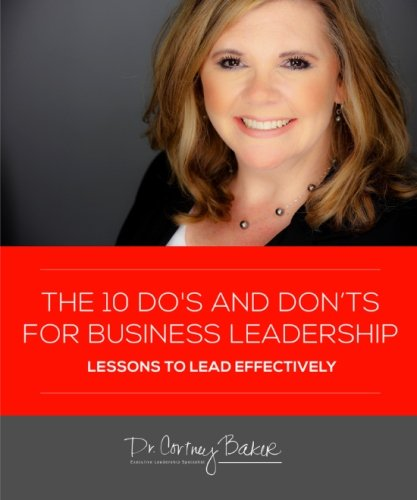The 10 Do's and Don'ts for Business Leaders: How to Lead Effectively
