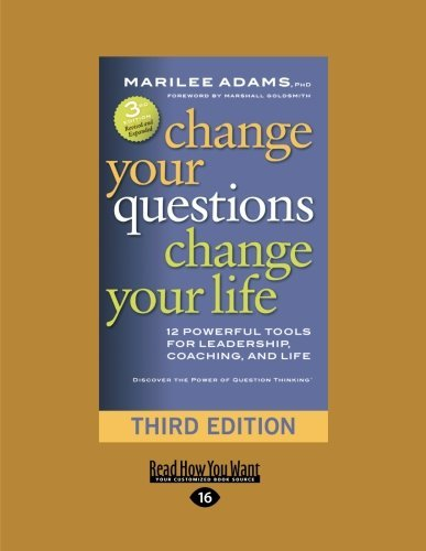 Change Your Questions, Change Your Life: 12 Powerful Tools for Leadership, Coaching, and Life (Third Edition)