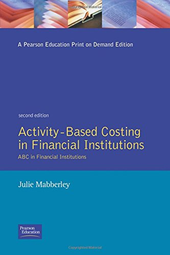 Activity Based Costing in Financial Institutions: How to Support Value-Based Management and Manage Your Resources Effectively