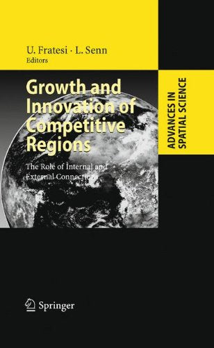 Growth and Innovation of Competitive Regions: The Role of Internal and External Connections (Advances in Spatial Science)
