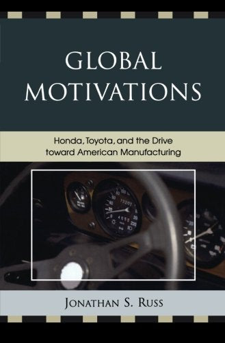 Global Motivations: Honda, Toyota, and the Drive Toward American Manufacturing