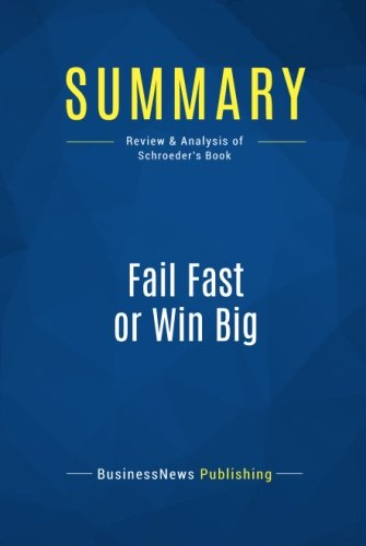 Summary: Fail Fast or Win Big: Review and Analysis of Schroeder's Book