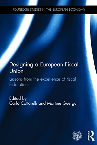 Designing a European Fiscal Union: Lessons from the Experience of Fiscal Federations (Routledge Studies in the European Economy)