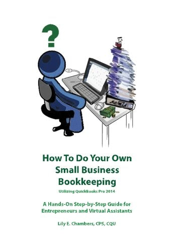 How To Do Your Own Small Business Bookkeeping Utilizing QuickBooks Pro 2014