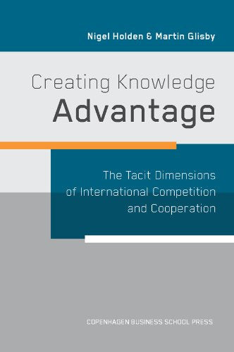 Creating Knowledge Advantage: The Tacit Dimensions of International Competition and Cooperation