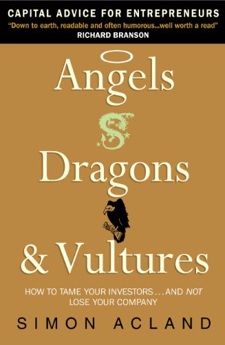 Angels, Dragons and Vultures: How to Tame Your Investors...And Not Lose Your Company