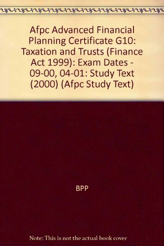 Afpc Advanced Financial Planning Certificate G10: Taxation and Trusts (Finance Act 1999): Study Text (2000): Exam Dates - 09-00, 04-01
