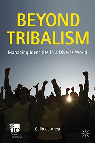 Beyond Tribalism: Managing Identities in a Diverse World (IE Business Publishing)