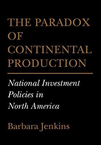 The Paradox of Continental Production: National Investment Policies in North America (Cornell Studies in Political Economy)