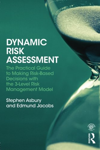 Dynamic Risk Assessment: The Practical Guide to Making Risk-Based Decisions with the 3-Level Risk Management Model