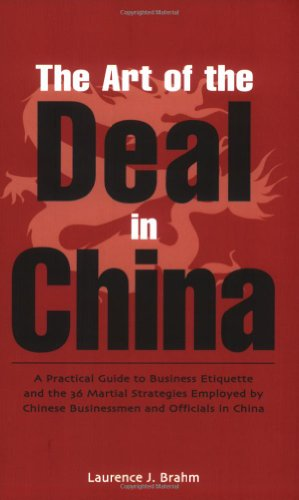 The Art of the Deal in China: A Practical Guide to Business Etiquette and the 36 Martial Strategies Employed by Chinese Businessmen and Officials