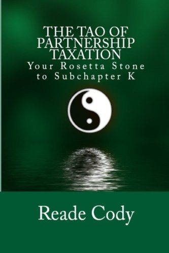 The Tao of Partnership Taxation: Your Rosetta Stone to Subchapter K