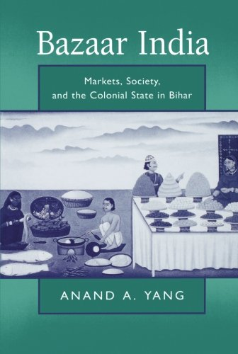 Bazaar India: Markets, Society, and the Colonial State in Bihar