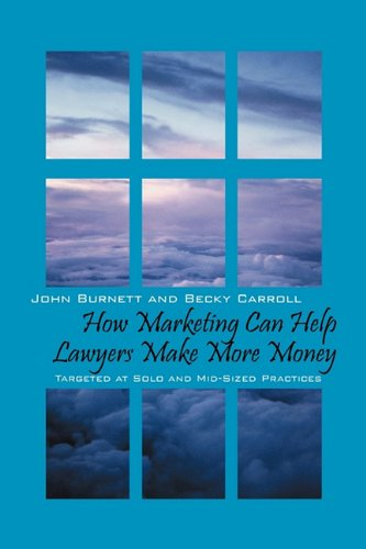 How Marketing Can Help Lawyers Make More Money: Targeted at Solo and Mid-Sized Practices
