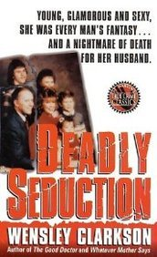 Deadly Seduction: Young, Glamorous and Sexy, She Was Every Man's Fantasy, and a Nightmare of Death