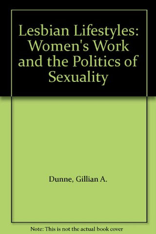 Lesbian Lifestyles: Women's Work and the Politics of Sexuality