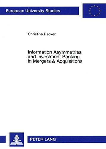 Information Asymmetries and Investment Banking in Mergers & Acquisitions (Europäische Hochschulschriften / European University Studies / Publicati