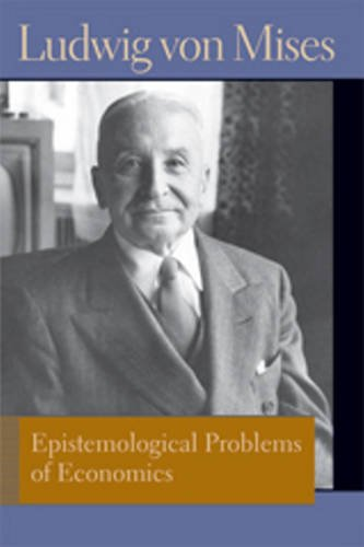 Epistemological Problems of Economics. Ludwig Von Mises (Liberty Fund Library of the Works of Ludwig Von Mises)