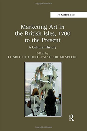 Marketing Art in the British Isles, 1700 to the Present: A Cultural History