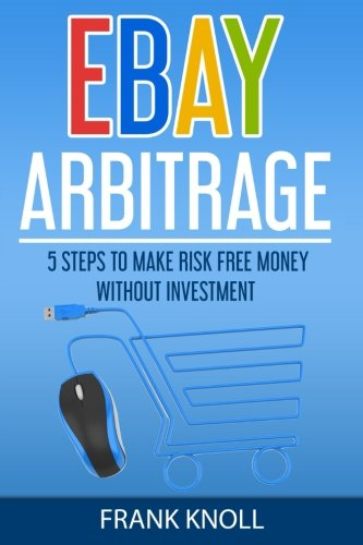 eBay: eBay Arbitrage: Earn Risk Free Money Without Investment: 5 Steps To Make Risk Free Money Without Investment