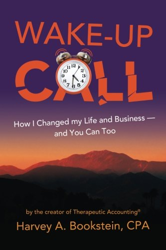 Wake Up Call: How I Changed my Life and Business--and You Can Too: by the Creator of Therapeutic Accounting®