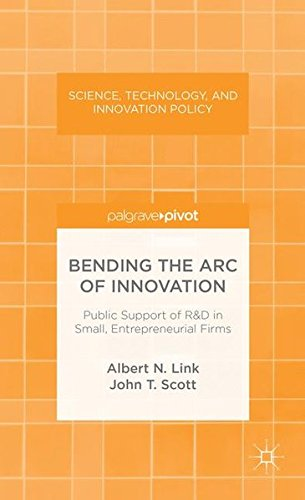 Bending the Arc of Innovation: Public Support of R&D in Small, Entrepreneurial Firms (Science, Technology, and Innovation Policy)