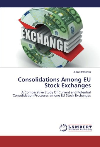 Consolidations Among EU Stock Exchanges: A Comparative Study Of Current and Potential Consolidation Processes among EU Stock Exchanges