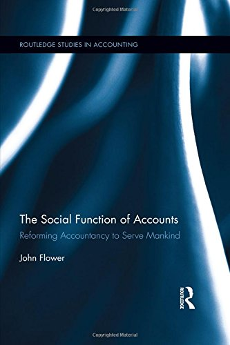 The Social Function of Accounts: Reforming Accountancy to Serve Mankind (Routledge Studies in Accounting)