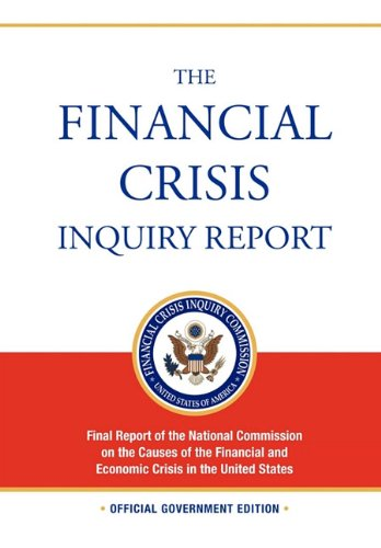The Financial Crisis Inquiry Report: FULL Final Report (Includiing Dissenting Views) Of The National Commission On The Causes Of The Financial And