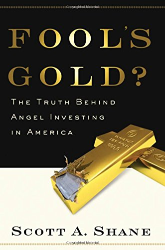 Fool's Gold?: The Truth Behind Angel Investing in America (Financial Management Association Survey and Synthesis Series)