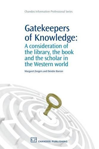 Gatekeepers of Knowledge: A Consideration of the Library, the Book and the Scholar in the Western World (Chandos Information Professional Series)