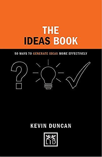 The Ideas Book: 50 Ways to Generate Ideas More Effectively (Concise Advice Lab)