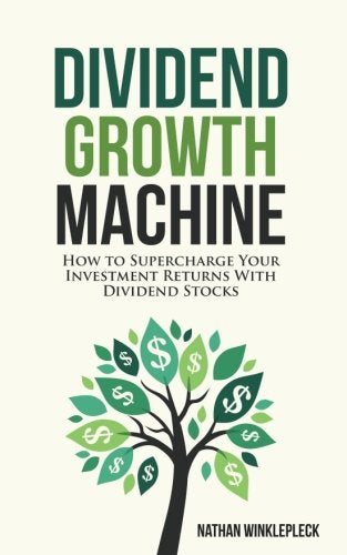 Dividend Growth Machine: How to Supercharge Your Investment Returns with Dividend Stocks