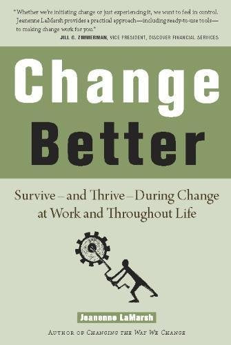 Change Better: Survive — and Thrive — During Change at Work and Throughout Life